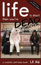 Life Is Short, Then You Are Dead Forever ebook by LA Nik