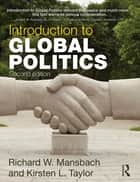 Introduction to Global Politics ebook by Richard W. Mansbach,Kirsten L. Taylor