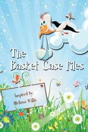 The Basket Case Files ebook by Melissa Willis