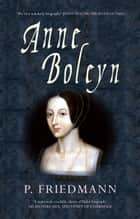 Anne Boleyn ebook by P. Friedmann, Josephine Wilkinson