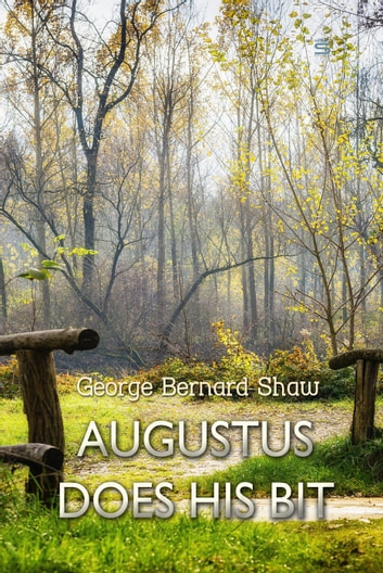 Augustus Does His Bit - A True-to-Life Farce ebook by George Shaw