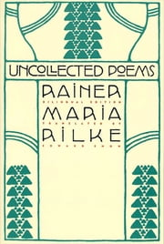 Uncollected Poems - Bilingual Edition 電子書 by Rainer Maria Rilke, Edward Snow