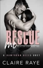 Rescue Me ebook by Claire Raye