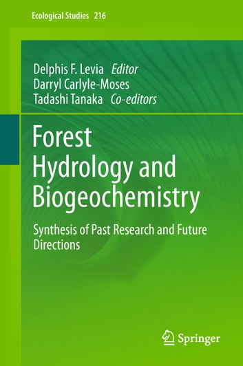 Forest Hydrology and Biogeochemistry - Synthesis of Past Research and Future Directions ebook by