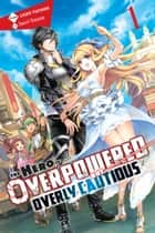 The Hero Is Overpowered but Overly Cautious, Vol. 1 (light novel) ebook by Light Tuchihi, Saori Toyota