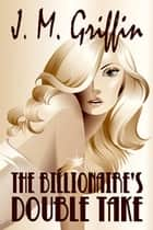 The Billionaire's Double Take ebook by J.M.  Griffin