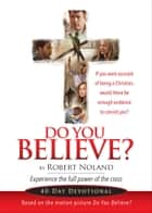 Do You Believe? - 40-Day Devotional 電子書 by Robert Noland