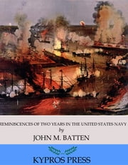 Reminiscences of Two Years in the United States Navy ebook by John M. Batten