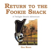 Return to the Fookie Shack - A Twilight Beach Adventure ebook by Gigi Riggs