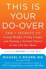 This Is Your Do-Over - The 7 Secrets to Losing Weight, Living Longer, and Getting a Second Chance at the Life You Want ebook by Michael F. Roizen,Mehmet Oz,Ted Spiker