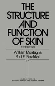 The Structure and Function of Skin 3E ebook by Montagna, William