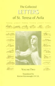 The Collected Letters of St. Teresa of Avila, Volume Two ebook by St. Teresa of Avila,Kieran Kavanaugh, O.C.D.