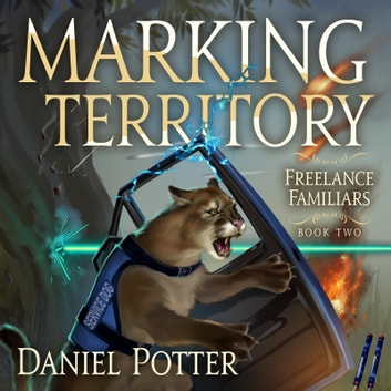 Marking Territory - Book 2 of Freelance Familiars audiobook by Daniel Potter