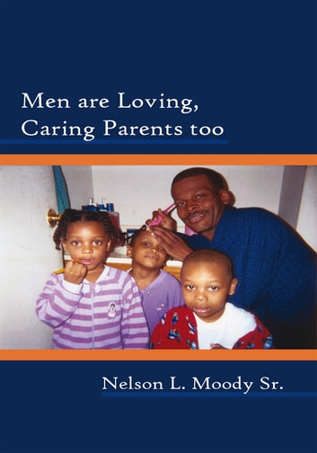 Men are Loving, Caring Parents too ebook by Nelson L. Moody Sr