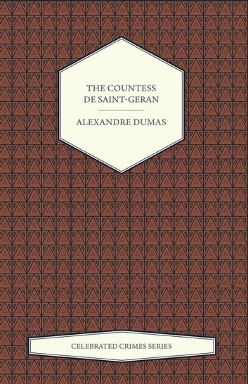 The Countess de Saint-Geran (Celebrated Crimes Series) ebook by Alexandre Dumas