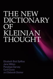 The New Dictionary of Kleinian Thought ebook by Elizabeth Bott Spillius,Jane Milton,Penelope Garvey,Cyril Couve,Deborah Steiner