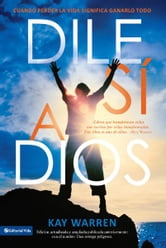 Dile si a Dios - A Call to Courageous Surrender ebook by Kay Warren