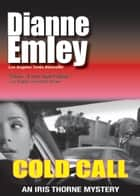 Cold Call (Iris Thorne Mysteries Book 1) ebook by Dianne Emley