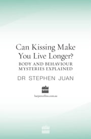 Can Kissing Make You Live Longer? Body and Behaviour Mysteries Exlained oddball questions ebook by Juan Stephen