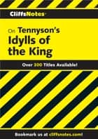 CliffsNotes on Tennyson's Idylls of the King ebook by Robert J Milch