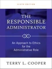 The Responsible Administrator - An Approach to Ethics for the Administrative Role ebook by Terry L. Cooper
