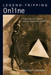 Legend-Tripping Online - Supernatural Folklore and the Search for Ong's Hat ebook by Michael Kinsella