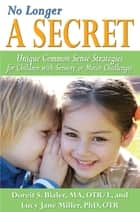 No Longer A SECRET - Unique Common Sense Strategies for Children with Sensory or Motor Challenges ebook by Doreit Bialer