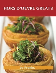 Hors d'oeuvre Greats: Delicious Hors d'oeuvre Recipes, The Top 100 Hors d'oeuvre Recipes ebook by Franks Jo
