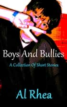 Boys And Bullies - A Collection Of Short Stories ebook by Al Rhea