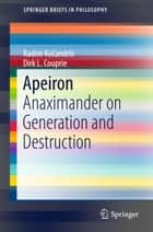 Apeiron - Anaximander on Generation and Destruction ebook by Radim Kočandrle, Dirk L. Couprie