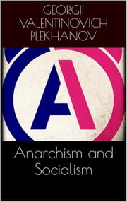 Anarchism and Socialism ebook by Georgii Valentinovich Plekhanov