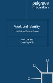 Work and Identity - Historical and Cultural Contexts ebook by J. Kirk,C. Wall