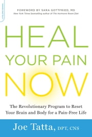 Heal Your Pain Now - The Revolutionary Program to Reset Your Brain and Body for a Pain-Free Life ebook by Joe Tatta