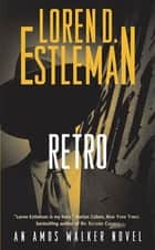 Retro - An Amos Walker Novel eBook by Loren D. Estleman