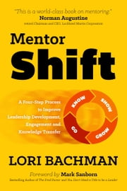 MentorShift: A Four-Step Process to Improve Leadership Development, Engagement and Knowledge Transfer ebook by Lori Bachman