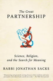 The Great Partnership - Science, Religion, and the Search for Meaning ebook by Jonathan Sacks