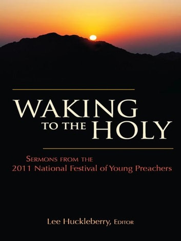 Waking to the Holy - Sermons from the 2011 National Festival of Young Preachers ebook by