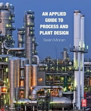 An Applied Guide to Process and Plant Design ebook by Sean Moran