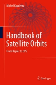 Handbook of Satellite Orbits - From Kepler to GPS ebook by Michel Capderou
