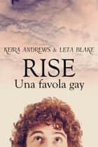 Rise - Una favola gay Ebook di Keira Andrews, Leta Blake