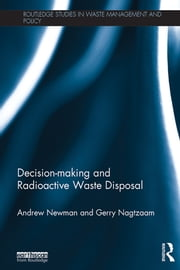Decision-making and Radioactive Waste Disposal ebook by Andrew Newman,Gerry Nagtzaam