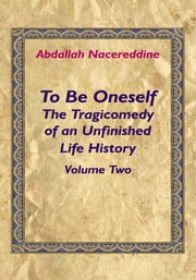 To Be Oneself - The Tragicomedy of an Unfinished Life History Volume 2 ebook by Abdallah Nacereddine
