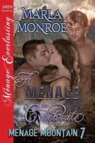 A Menage to Celebrate ebook by Marla Monroe