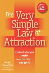 The Very Simple Law of Attraction - Find Out What You Really Want From Life... and Get it! ebook by Marie Diamond