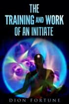 The training and work of an initiate ebook by Dion Fortune