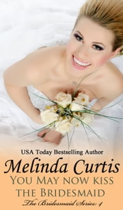 You May Now Kiss the Bridesmaid ebook by Melinda Curtis