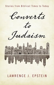 Converts to Judaism - Stories from Biblical Times to Today ebook by Lawrence J. Epstein