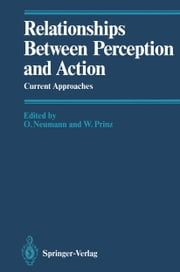 Relationships Between Perception and Action - Current Approaches ebook by P. Bieri,Odmar Neumann,B. Bridgeman,Wolfgang Prinz,H. Cruse,J. Dean,C.-A. Hauert,H. Heuer,D.G. MacKay,D.W. Massaro,P. Mounoud,O. Neumann,W. Prinz,E. Scheerer,R.A. Schmidt,A.H.C. van der Heijden,A. Vinter,P.-G. Zanonoe