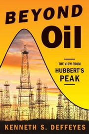 Beyond Oil - The View from Hubbert's Peak ebook by Kenneth S. Deffeyes