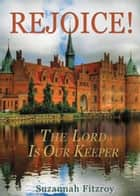 Rejoice! The Lord is Our Keeper ebook by Suzannah Fitzroy